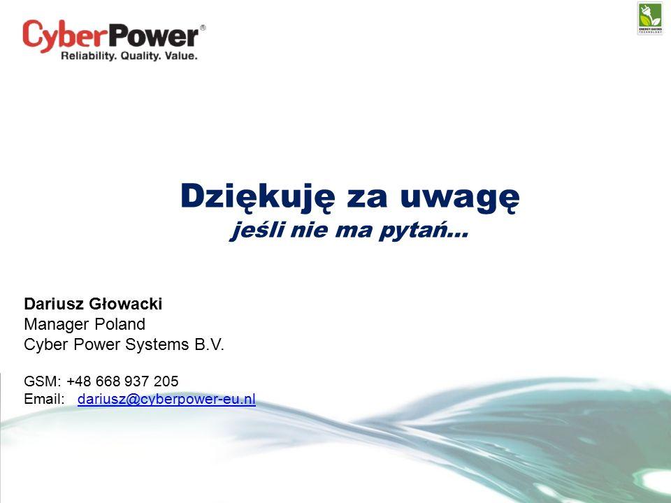 Dziękuję za uwagę jeśli nie ma pytań… Dariusz Głowacki Manager Poland Cyber Power Systems B.V.