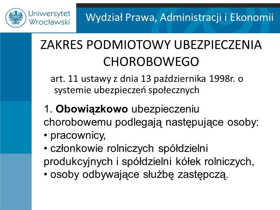 Wydział Prawa, Administracji i Ekonomii ZAKRES PODMIOTOWY UBEZPIECZENIA CHOROBOWEGO art.