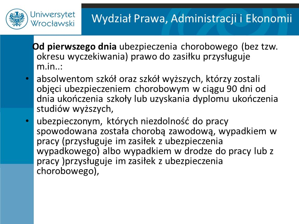 Wydział Prawa, Administracji i Ekonomii Od pierwszego dnia ubezpieczenia chorobowego (bez tzw.
