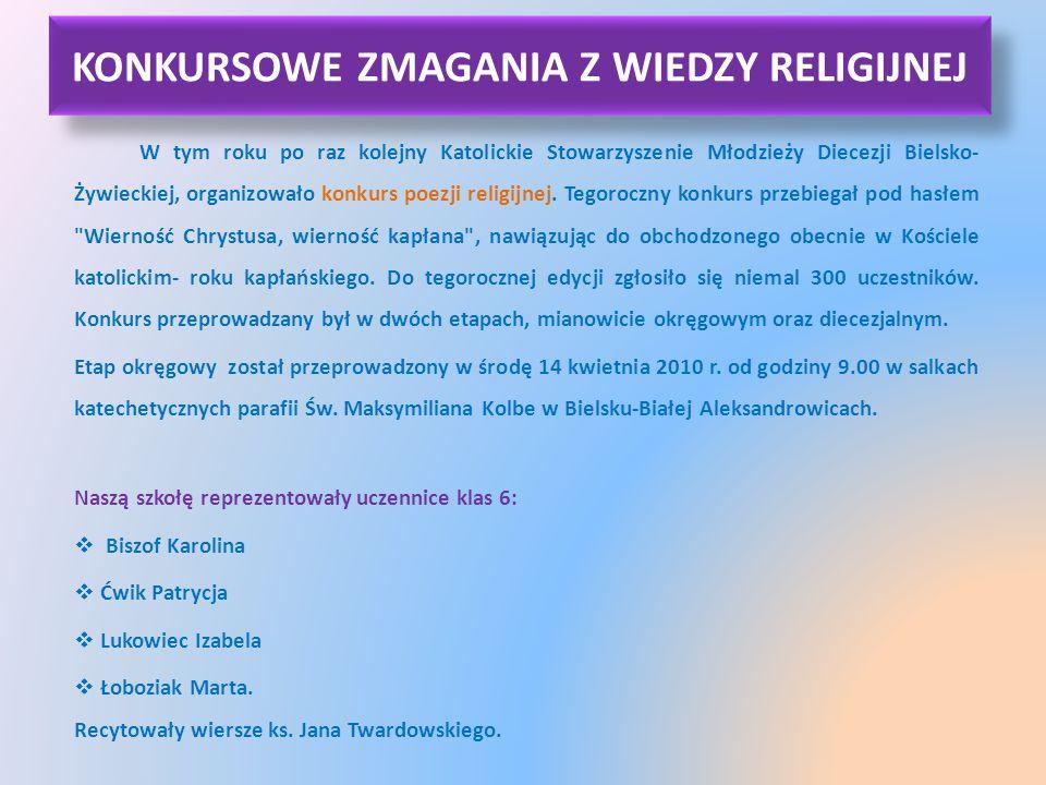 KONKURSOWE ZMAGANIA Z WIEDZY RELIGIJNEJ W tym roku po raz kolejny Katolickie Stowarzyszenie Młodzieży Diecezji Bielsko- Żywieckiej, organizowało konku