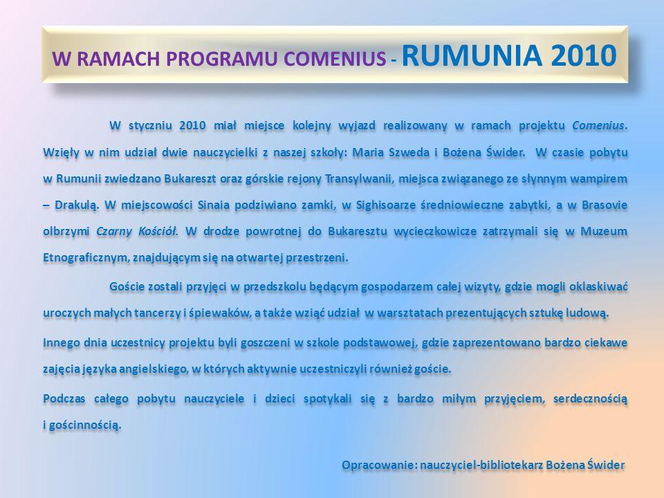 W RAMACH PROGRAMU COMENIUS - RUMUNIA 2010 W styczniu 2010 miał miejsce kolejny wyjazd realizowany w ramach projektu Comenius. Wzięły w nim udział dwie