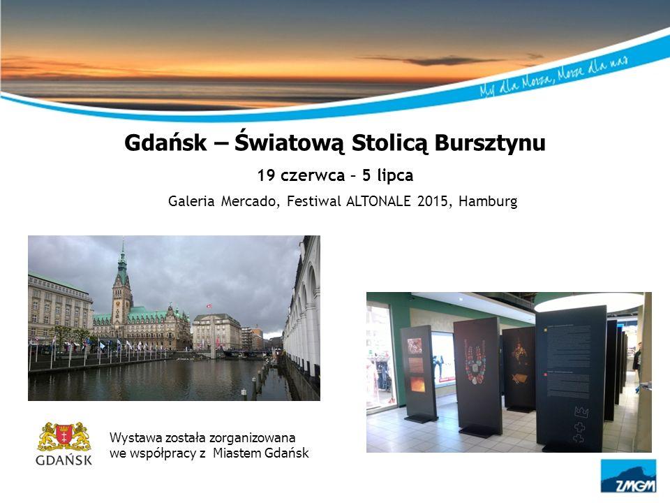 Gdańsk – Światową Stolicą Bursztynu 19 czerwca – 5 lipca Galeria Mercado, Festiwal ALTONALE 2015, Hamburg Wystawa została zorganizowana we współpracy