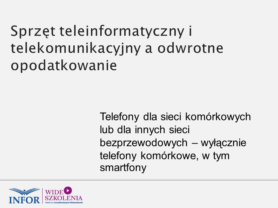 Telefony dla sieci komórkowych lub dla innych sieci bezprzewodowych – wyłącznie telefony komórkowe, w tym smartfony
