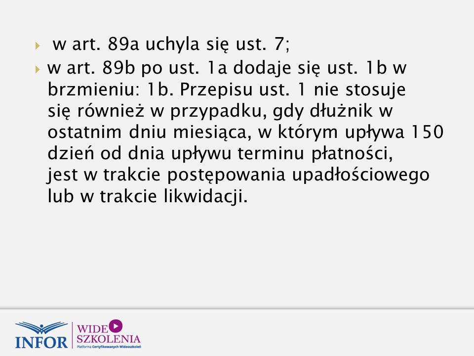  w art.89a uchyla się ust. 7;  w art. 89b po ust.