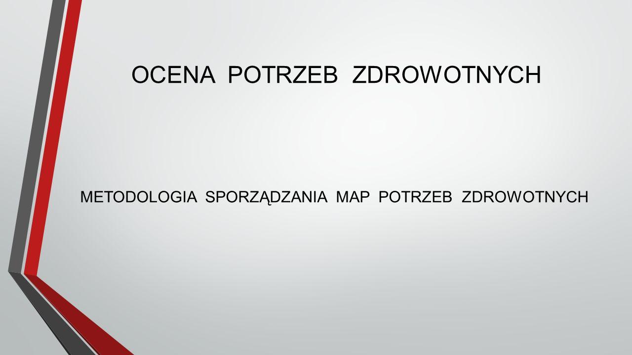 OCENA POTRZEB ZDROWOTNYCH METODOLOGIA SPORZĄDZANIA MAP POTRZEB ZDROWOTNYCH