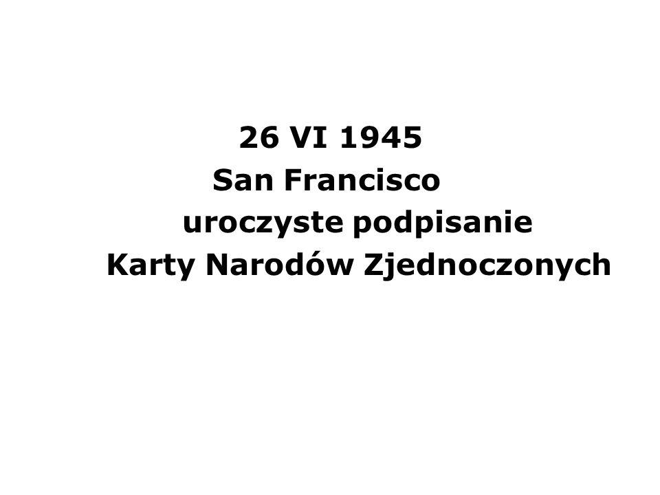 26 VI 1945 San Francisco uroczyste podpisanie Karty Narodów Zjednoczonych
