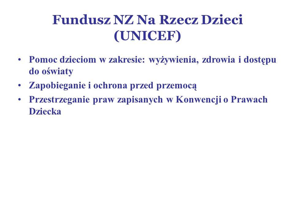 Fundusz NZ Na Rzecz Dzieci (UNICEF) Pomoc dzieciom w zakresie: wyżywienia, zdrowia i dostępu do oświaty Zapobieganie i ochrona przed przemocą Przestrzeganie praw zapisanych w Konwencji o Prawach Dziecka