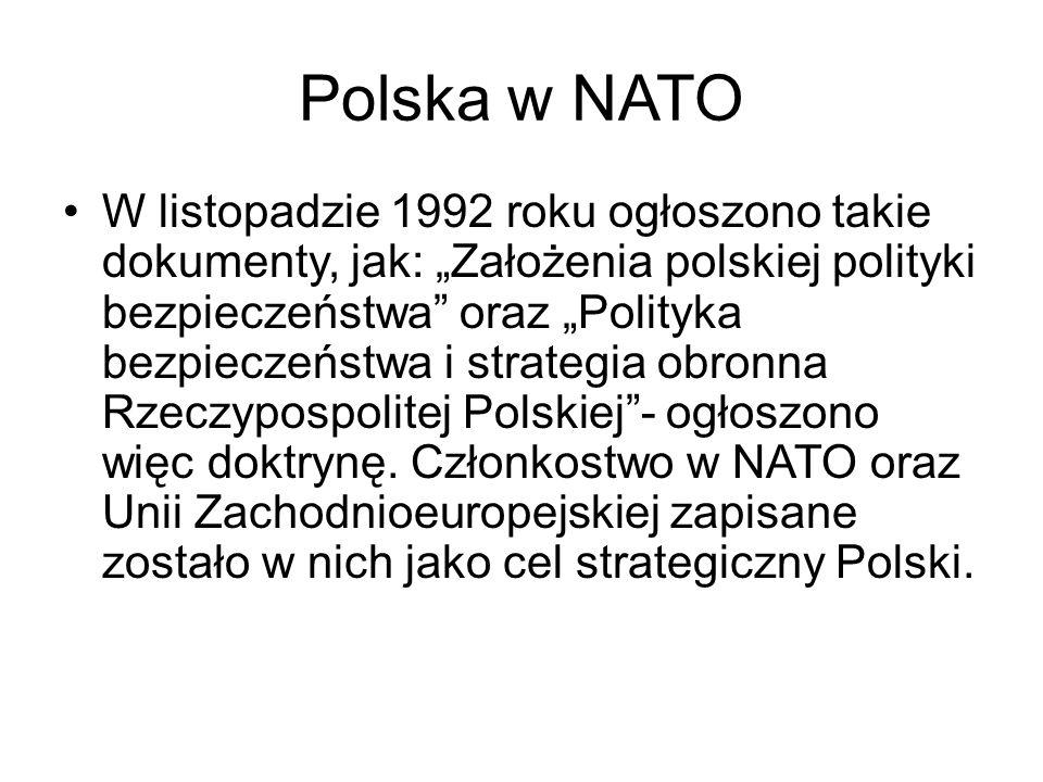 """Polska w NATO W listopadzie 1992 roku ogłoszono takie dokumenty, jak: """"Założenia polskiej polityki bezpieczeństwa oraz """"Polityka bezpieczeństwa i strategia obronna Rzeczypospolitej Polskiej - ogłoszono więc doktrynę."""