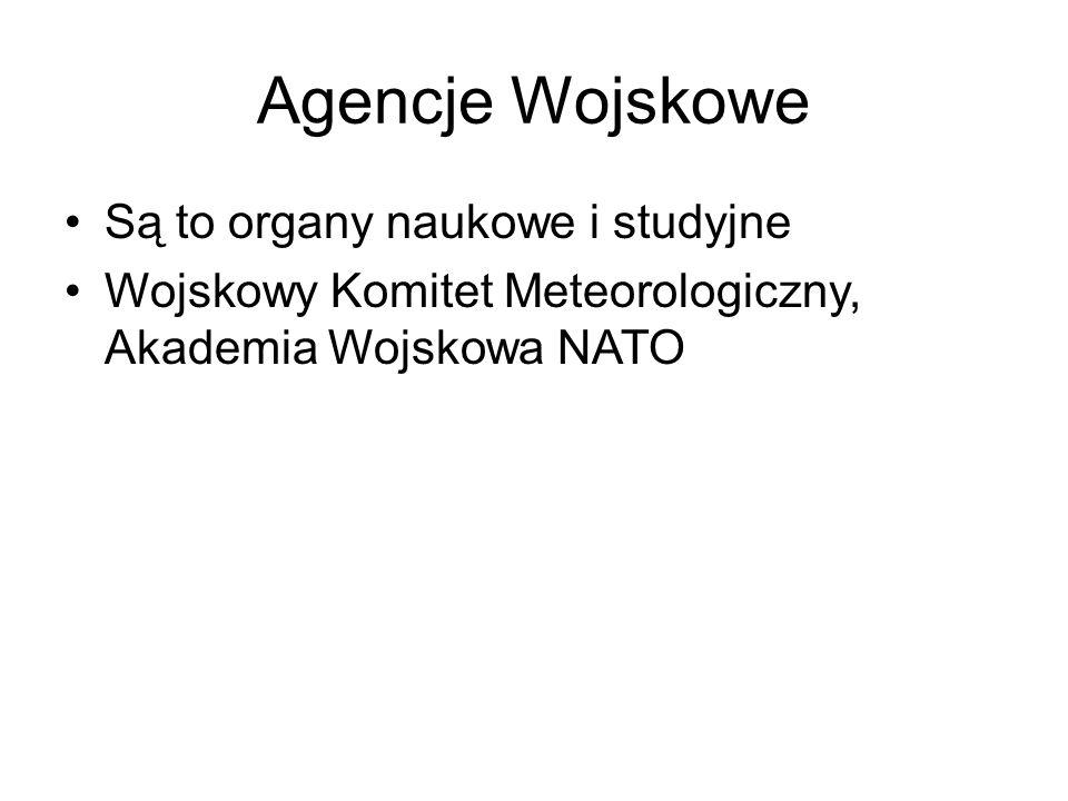 Agencje Wojskowe Są to organy naukowe i studyjne Wojskowy Komitet Meteorologiczny, Akademia Wojskowa NATO