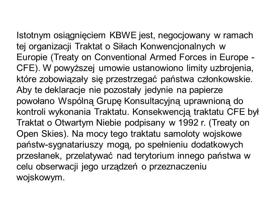 Istotnym osiągnięciem KBWE jest, negocjowany w ramach tej organizacji Traktat o Siłach Konwencjonalnych w Europie (Treaty on Conventional Armed Forces in Europe - CFE).