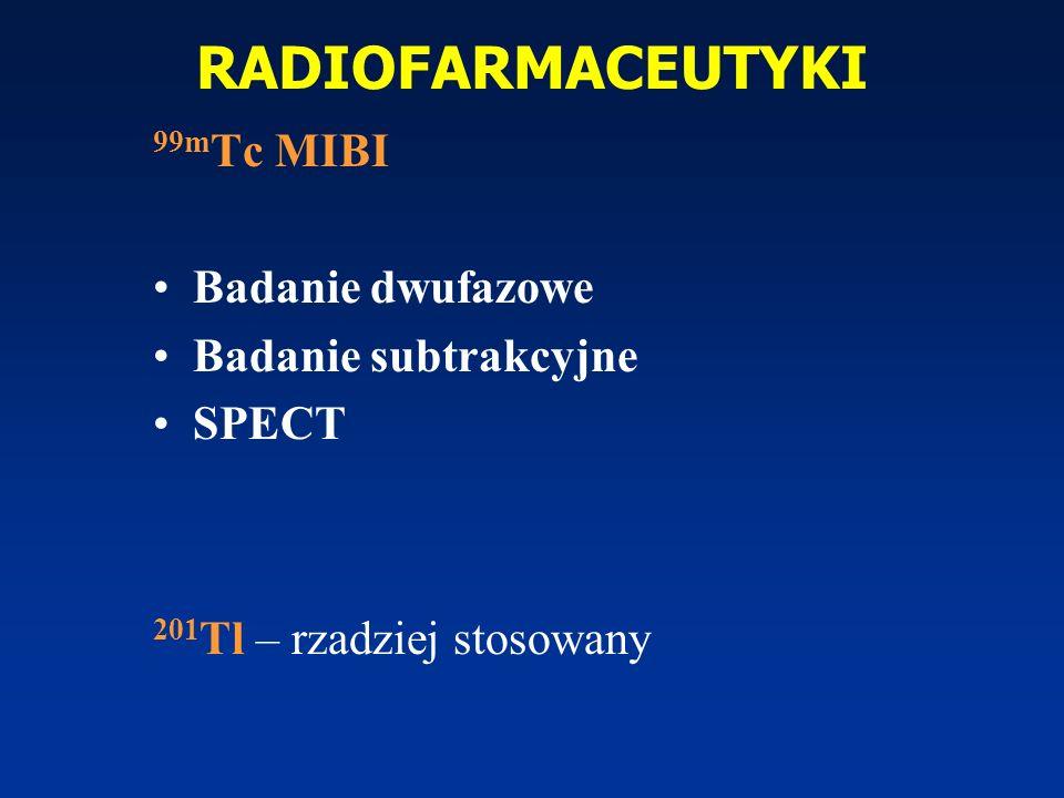 RADIOFARMACEUTYKI 99m Tc MIBI Badanie dwufazowe Badanie subtrakcyjne SPECT 201 Tl – rzadziej stosowany