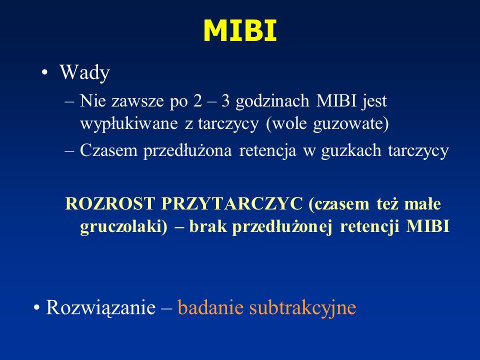 MIBI Wady –Nie zawsze po 2 – 3 godzinach MIBI jest wypłukiwane z tarczycy (wole guzowate) –Czasem przedłużona retencja w guzkach tarczycy ROZROST PRZY