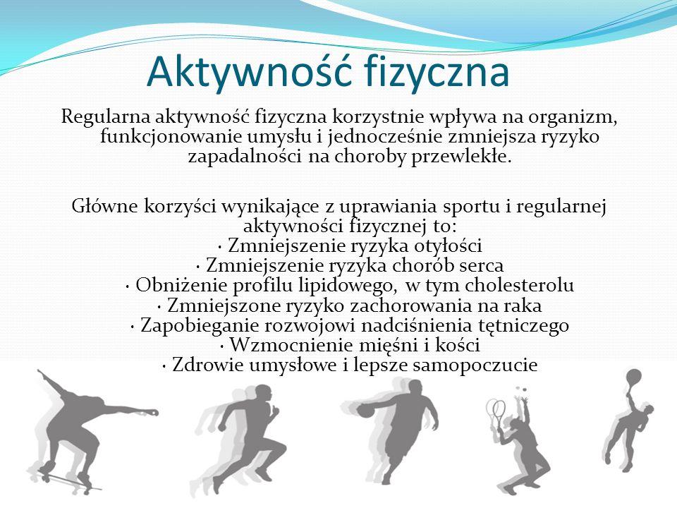 Aktywność fizyczna Regularna aktywność fizyczna korzystnie wpływa na organizm, funkcjonowanie umysłu i jednocześnie zmniejsza ryzyko zapadalności na c