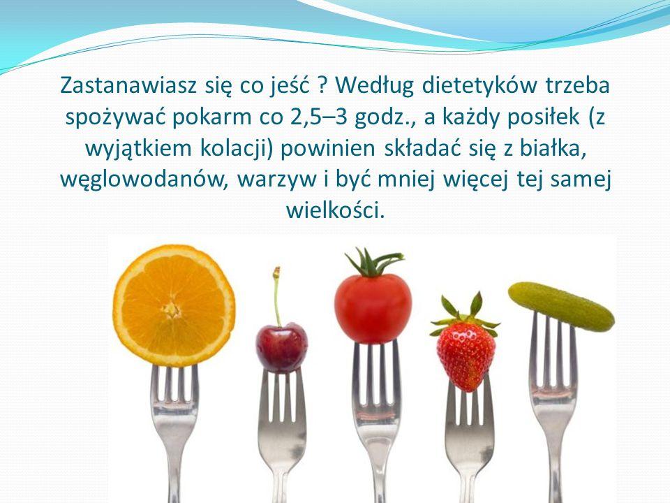 Zastanawiasz się co jeść ? Według dietetyków trzeba spożywać pokarm co 2,5–3 godz., a każdy posiłek (z wyjątkiem kolacji) powinien składać się z białk