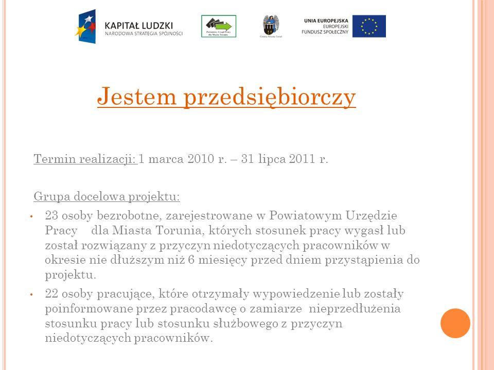 Jestem przedsiębiorczy Termin realizacji: 1 marca 2010 r. – 31 lipca 2011 r. Grupa docelowa projektu: 23 osoby bezrobotne, zarejestrowane w Powiatowym