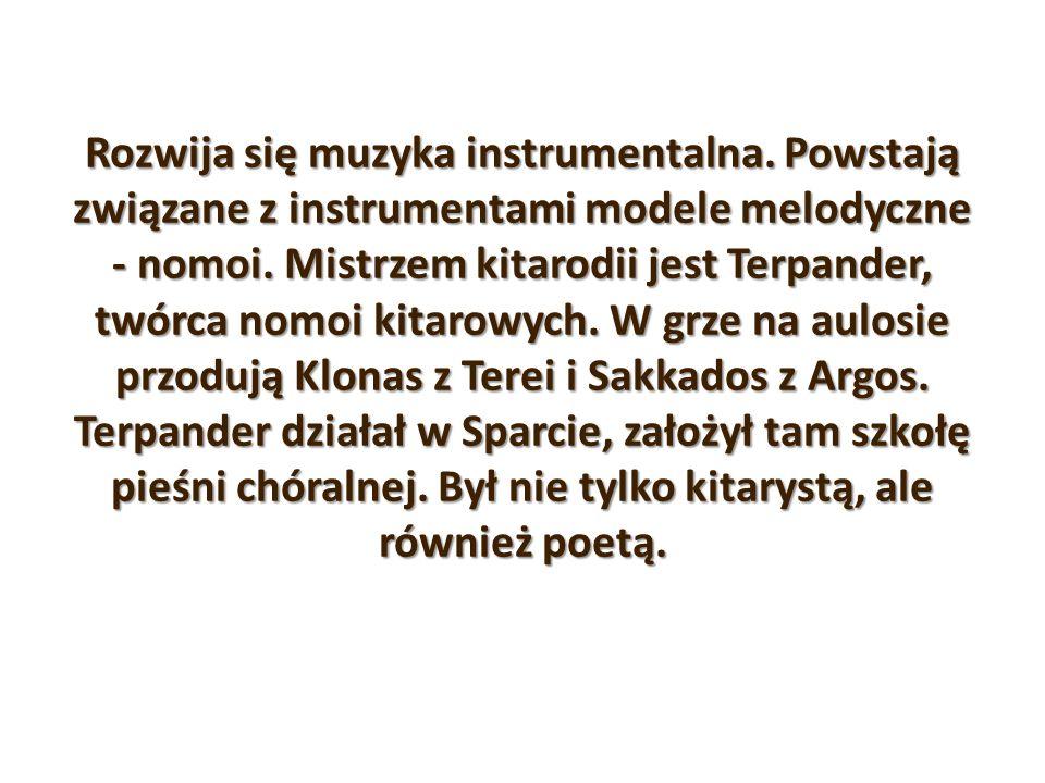 Rozwija się muzyka instrumentalna. Powstają związane z instrumentami modele melodyczne - nomoi. Mistrzem kitarodii jest Terpander, twórca nomoi kitaro