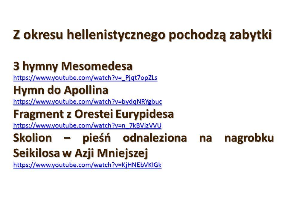 Z okresu hellenistycznego pochodzą zabytki 3 hymny Mesomedesa https://www.youtube.com/watch?v=_Pjqt7opZLs Hymn do Apollina https://www.youtube.com/wat
