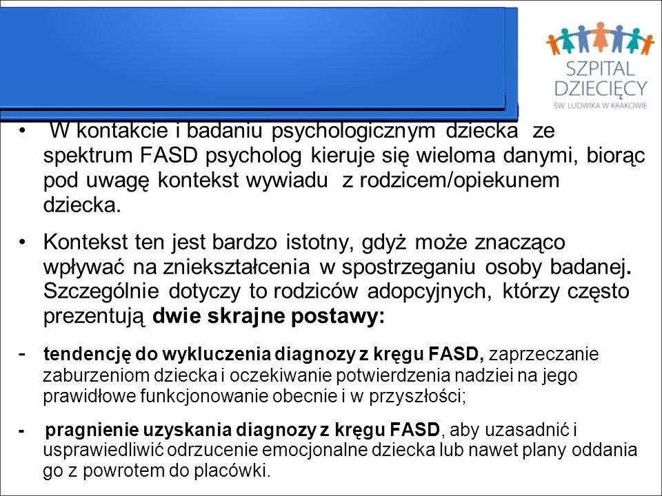 W kontakcie i badaniu psychologicznym dziecka ze spektrum FASD psycholog kieruje się wieloma danymi, biorąc pod uwagę kontekst wywiadu z rodzicem/opie