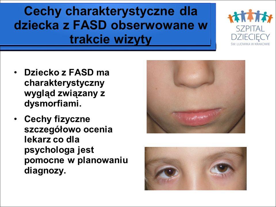 Cechy charakterystyczne dla dziecka z FASD obserwowane w trakcie wizyty Dziecko z FASD ma charakterystyczny wygląd związany z dysmorfiami. Cechy fizyc
