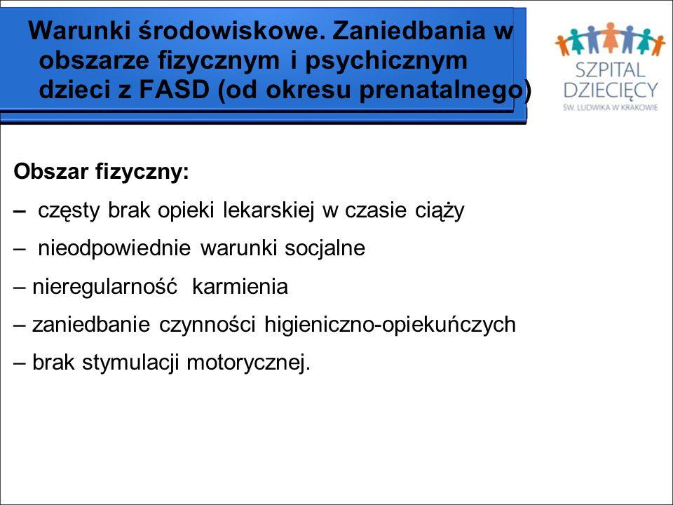 Warunki środowiskowe. Zaniedbania w obszarze fizycznym i psychicznym dzieci z FASD (od okresu prenatalnego) Obszar fizyczny: – częsty brak opieki leka