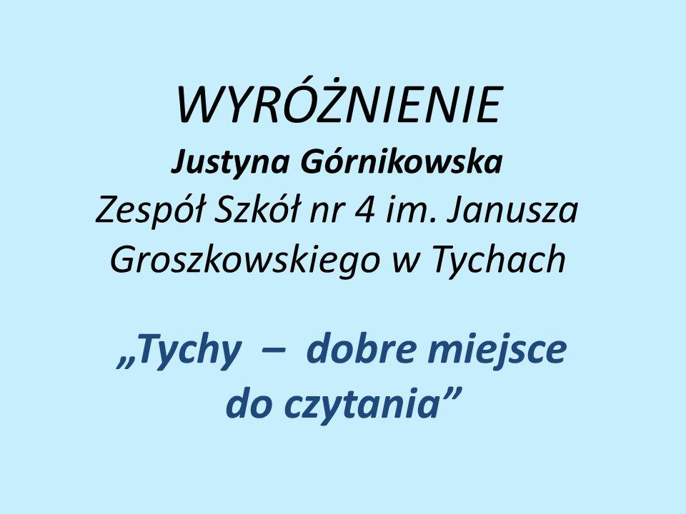 WYRÓŻNIENIE Justyna Górnikowska Zespół Szkół nr 4 im.