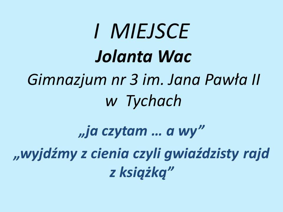 I MIEJSCE Jolanta Wac Gimnazjum nr 3 im.