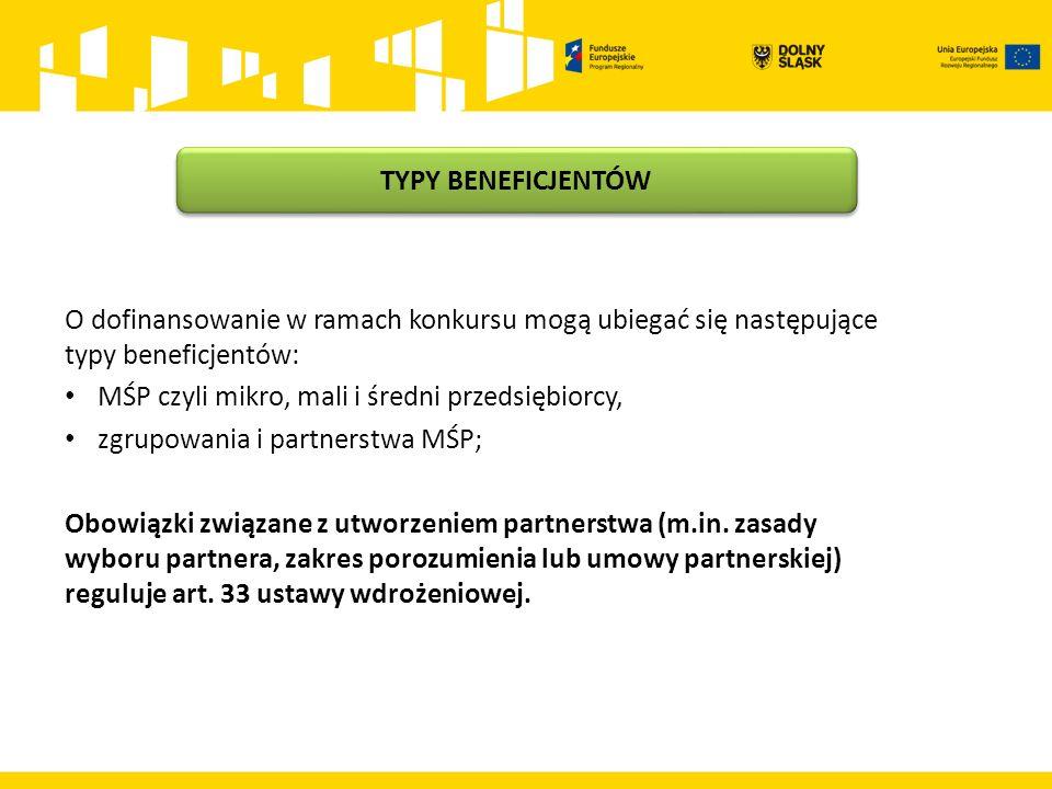 O dofinansowanie w ramach konkursu mogą ubiegać się następujące typy beneficjentów: MŚP czyli mikro, mali i średni przedsiębiorcy, zgrupowania i partnerstwa MŚP; Obowiązki związane z utworzeniem partnerstwa (m.in.