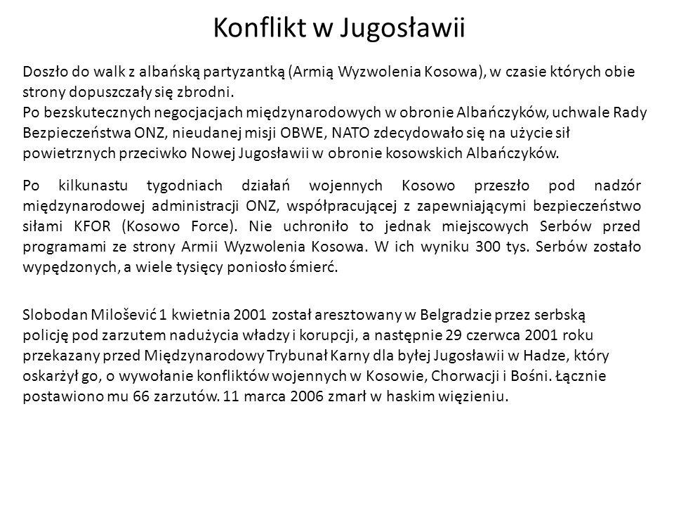 Konflikt w Jugosławii Doszło do walk z albańską partyzantką (Armią Wyzwolenia Kosowa), w czasie których obie strony dopuszczały się zbrodni. Po bezsku