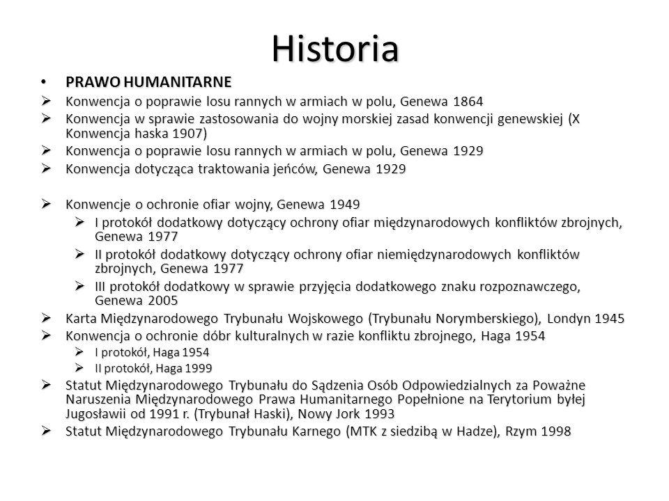 Historia PRAWO HUMANITARNE PRAWO HUMANITARNE  Konwencja o poprawie losu rannych w armiach w polu, Genewa 1864  Konwencja w sprawie zastosowania do w