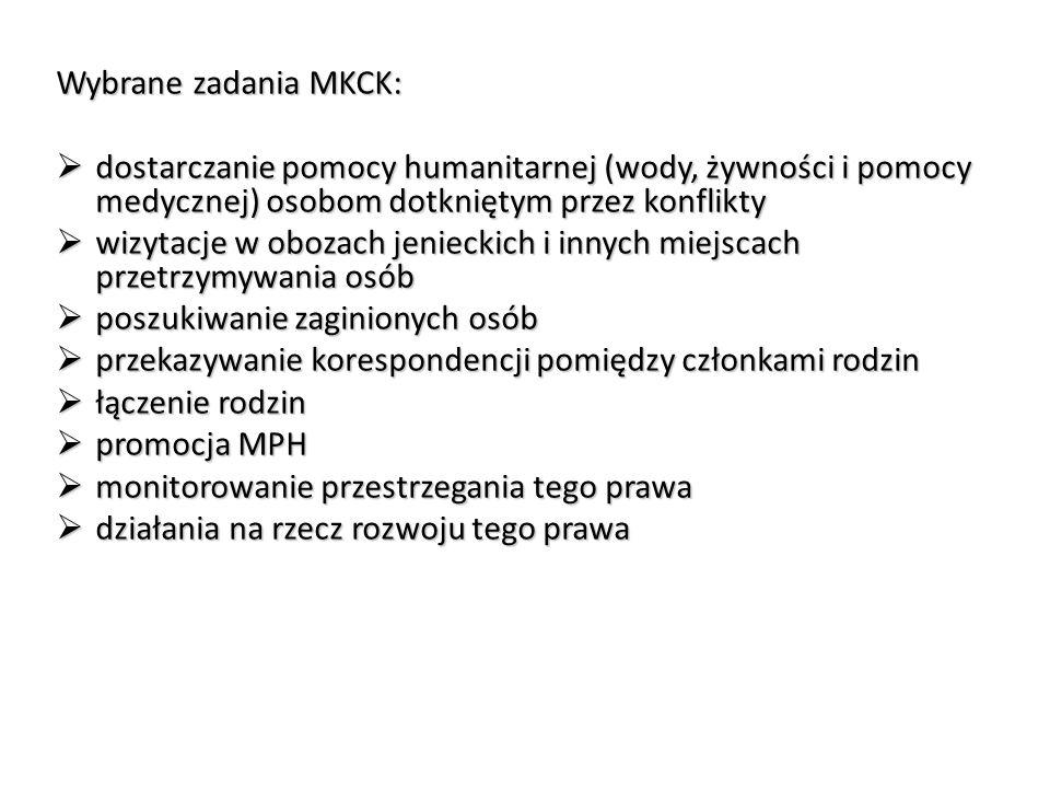 Wybrane zadania MKCK:  dostarczanie pomocy humanitarnej (wody, żywności i pomocy medycznej) osobom dotkniętym przez konflikty  wizytacje w obozach j