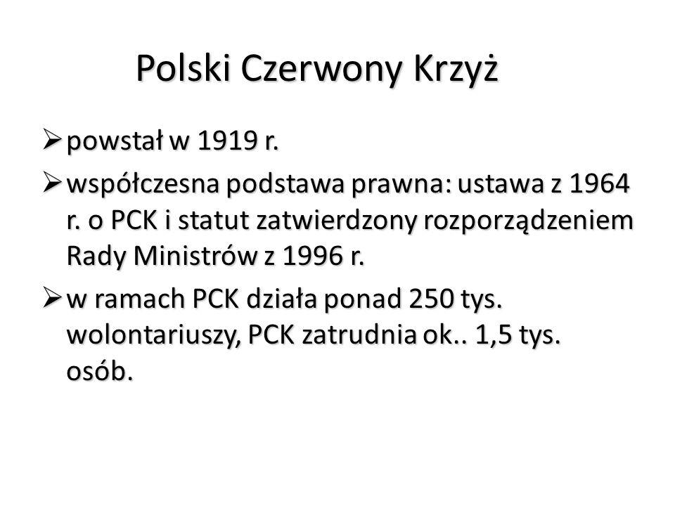 Polski Czerwony Krzyż  powstał w 1919 r.  współczesna podstawa prawna: ustawa z 1964 r. o PCK i statut zatwierdzony rozporządzeniem Rady Ministrów z