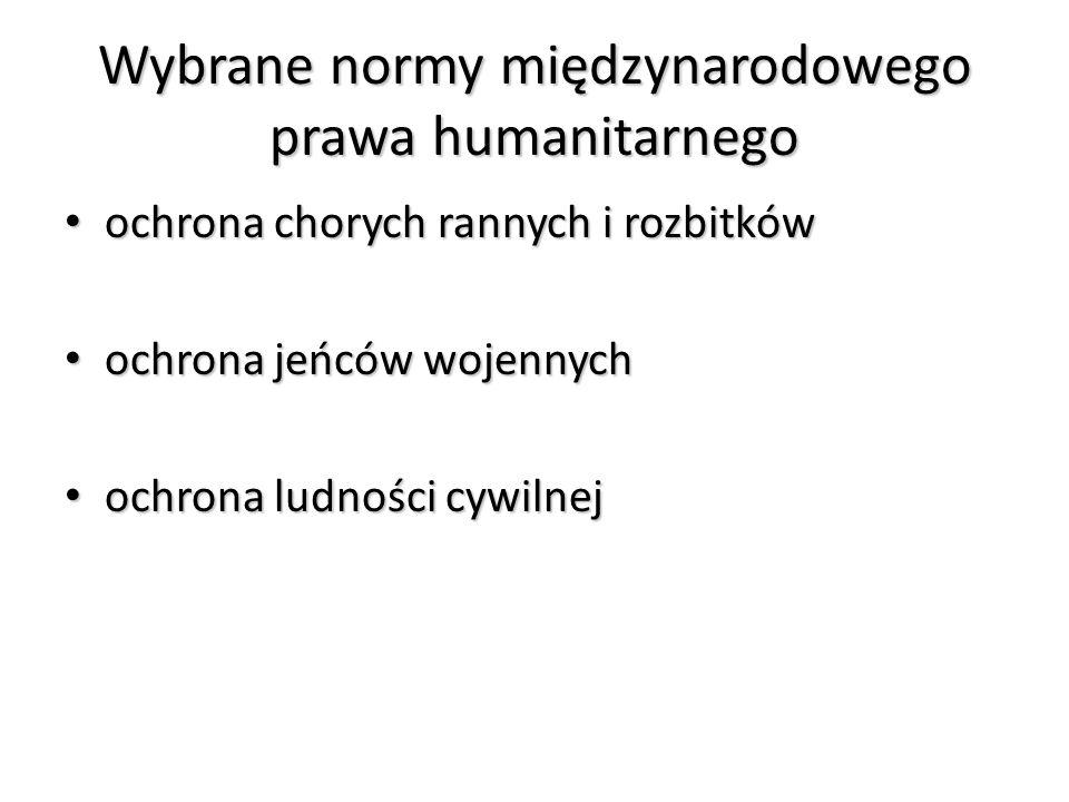 Wybrane normy międzynarodowego prawa humanitarnego ochrona chorych rannych i rozbitków ochrona chorych rannych i rozbitków ochrona jeńców wojennych oc