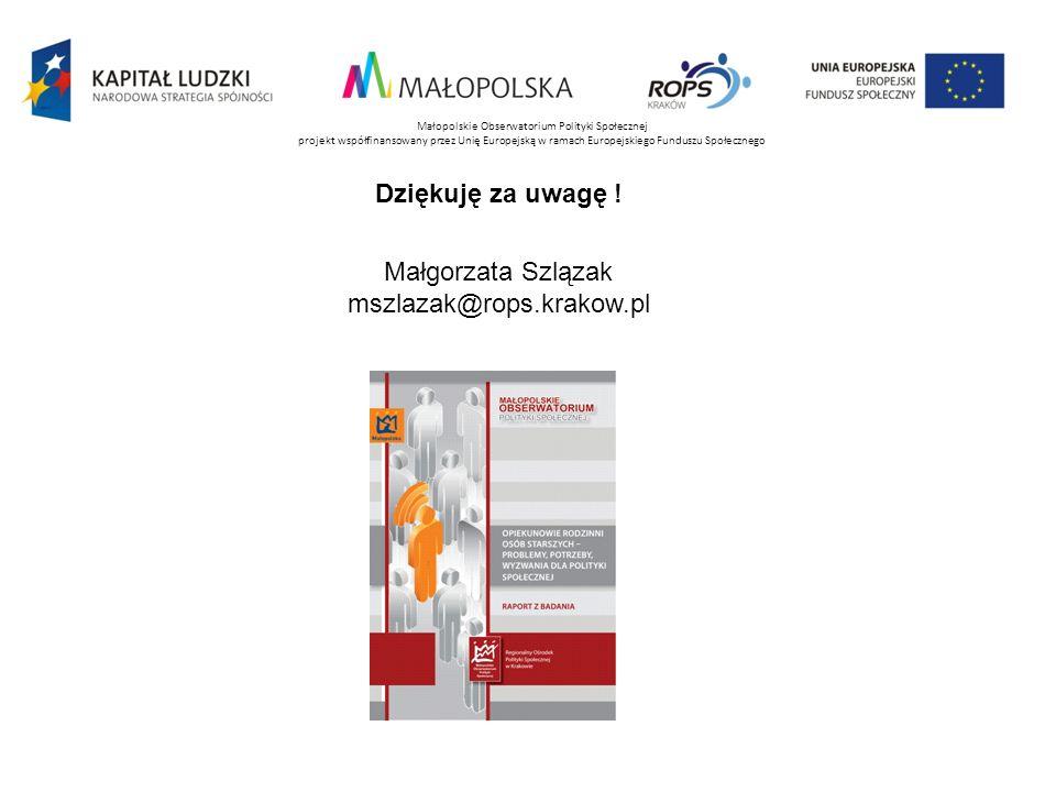 Małopolskie Obserwatorium Polityki Społecznej projekt współfinansowany przez Unię Europejską w ramach Europejskiego Funduszu Społecznego Dziękuję za u