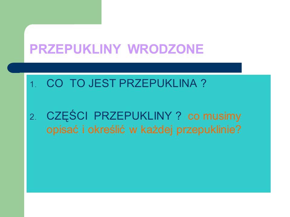 PRZEPUKLINY WRODZONE 1.CO TO JEST PRZEPUKLINA . 2.