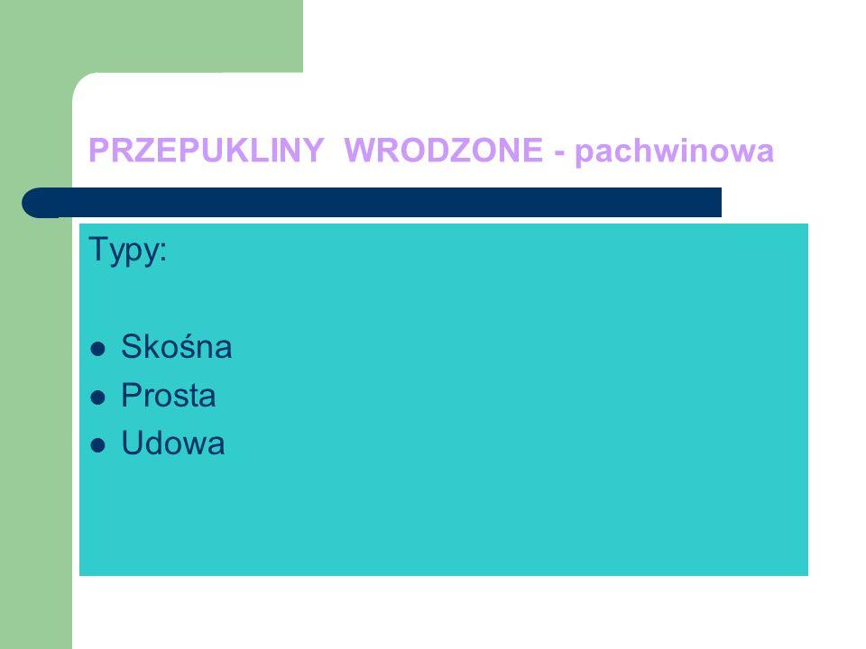 PRZEPUKLINY WRODZONE - pachwinowa Typy: Skośna Prosta Udowa
