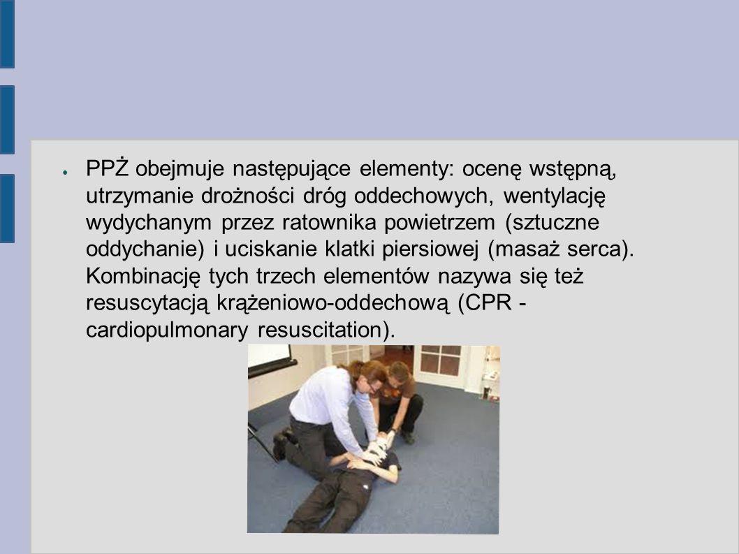 ● PPŻ obejmuje następujące elementy: ocenę wstępną, utrzymanie drożności dróg oddechowych, wentylację wydychanym przez ratownika powietrzem (sztuczne