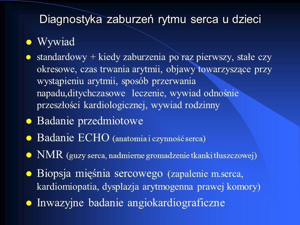 Diagnostyka zaburzeń rytmu serca u dzieci l Wywiad l standardowy + kiedy zaburzenia po raz pierwszy, stałe czy okresowe, czas trwania arytmii, objawy