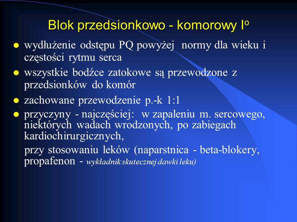 Blok przedsionkowo - komorowy I o l wydłużenie odstępu PQ powyżej normy dla wieku i częstości rytmu serca l wszystkie bodźce zatokowe są przewodzone z