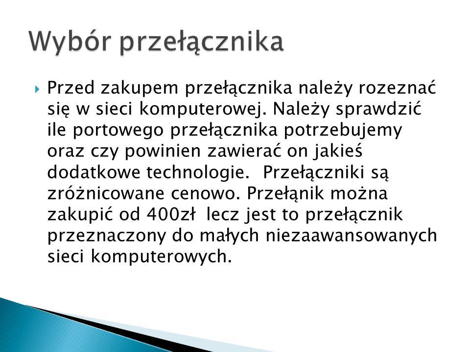  Przed zakupem przełącznika należy rozeznać się w sieci komputerowej.