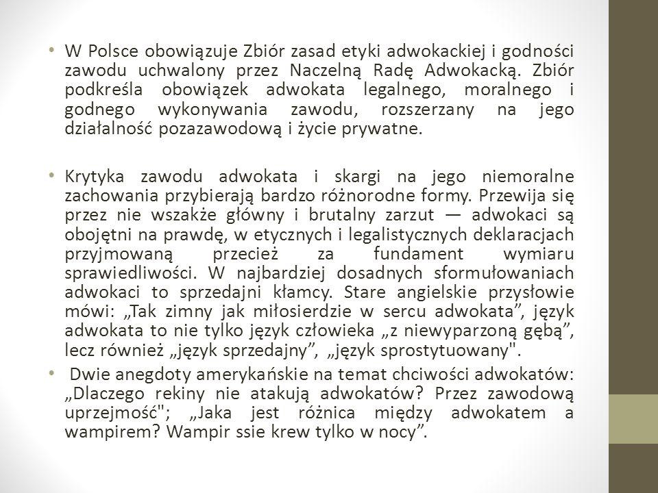 W Polsce obowiązuje Zbiór zasad etyki adwokackiej i godności zawodu uchwalony przez Naczelną Radę Adwokacką.