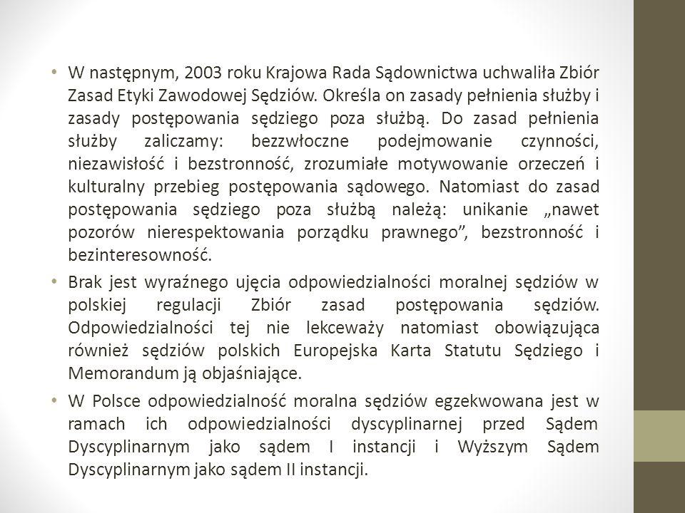 W następnym, 2003 roku Krajowa Rada Sądownictwa uchwaliła Zbiór Zasad Etyki Zawodowej Sędziów.