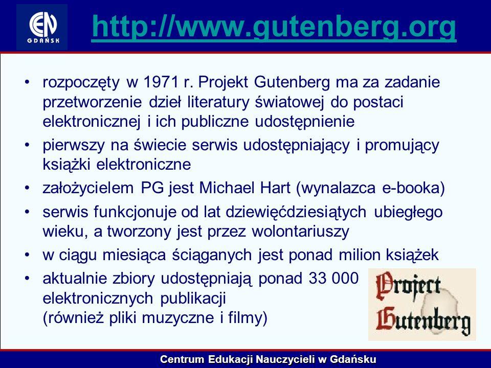 Centrum Edukacji Nauczycieli w Gdańsku http://www.gutenberg.org rozpoczęty w 1971 r. Projekt Gutenberg ma za zadanie przetworzenie dzieł literatury św