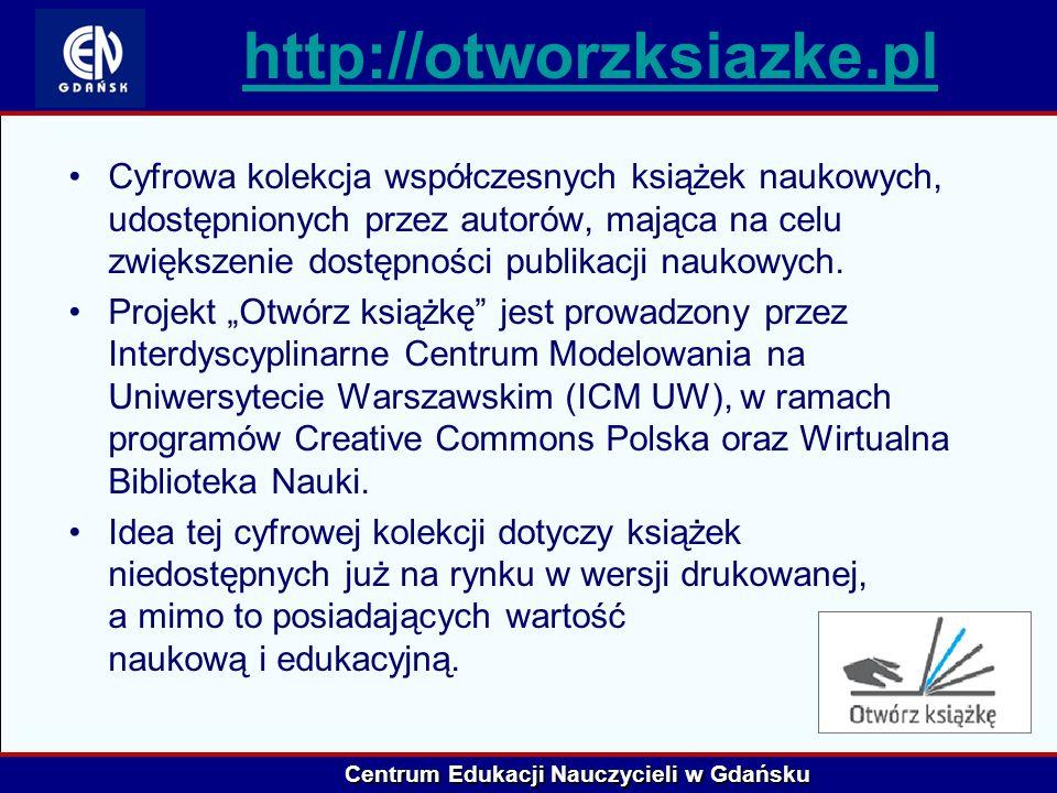 Centrum Edukacji Nauczycieli w Gdańsku http://otworzksiazke.pl Cyfrowa kolekcja współczesnych książek naukowych, udostępnionych przez autorów, mająca
