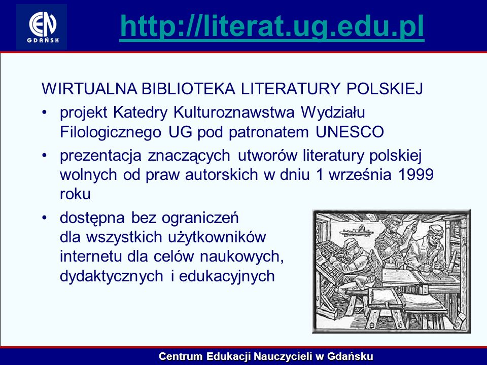 Centrum Edukacji Nauczycieli w Gdańsku http://literat.ug.edu.pl WIRTUALNA BIBLIOTEKA LITERATURY POLSKIEJ projekt Katedry Kulturoznawstwa Wydziału Filo
