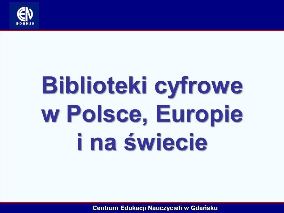 Centrum Edukacji Nauczycieli w Gdańsku Biblioteki cyfrowe w Polsce, Europie i na świecie