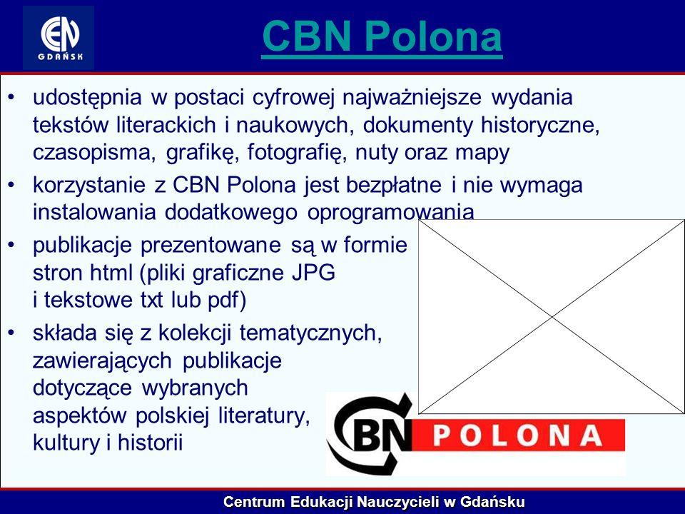 Centrum Edukacji Nauczycieli w Gdańsku CBN Polona udostępnia w postaci cyfrowej najważniejsze wydania tekstów literackich i naukowych, dokumenty histo