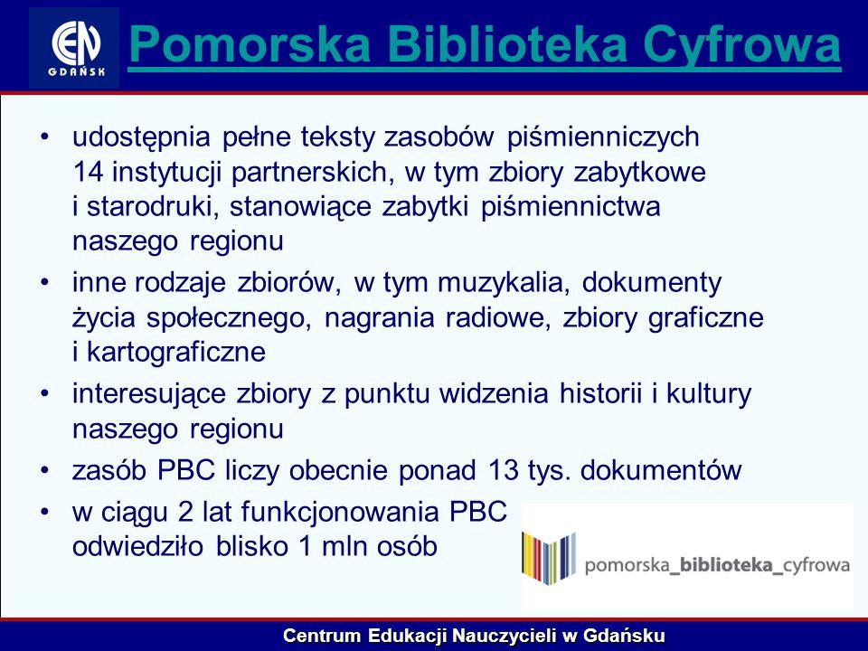 Centrum Edukacji Nauczycieli w Gdańsku Pomorska Biblioteka Cyfrowa udostępnia pełne teksty zasobów piśmienniczych 14 instytucji partnerskich, w tym zb