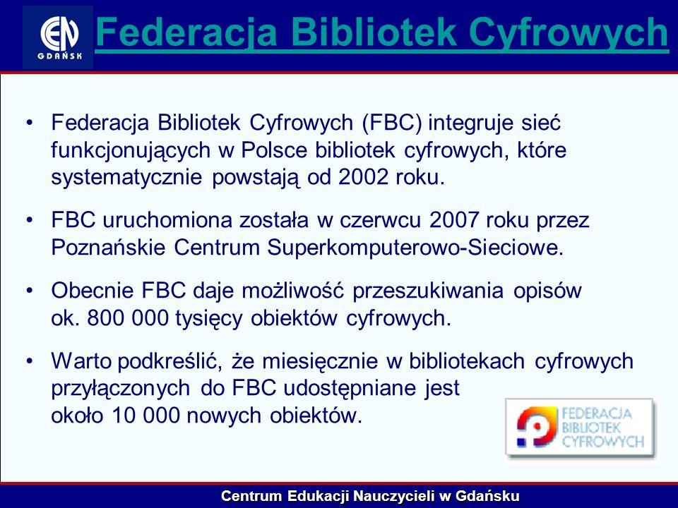 Centrum Edukacji Nauczycieli w Gdańsku Federacja Bibliotek Cyfrowych Federacja Bibliotek Cyfrowych (FBC) integruje sieć funkcjonujących w Polsce bibli