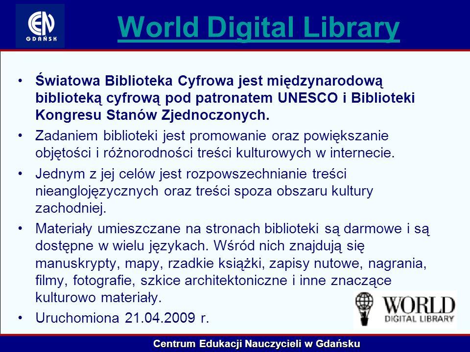 Centrum Edukacji Nauczycieli w Gdańsku World Digital Library Światowa Biblioteka Cyfrowa jest międzynarodową biblioteką cyfrową pod patronatem UNESCO