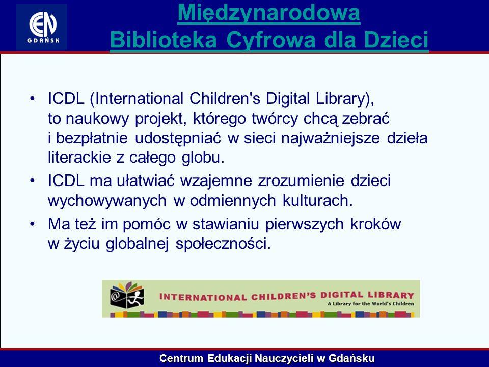 Centrum Edukacji Nauczycieli w Gdańsku Międzynarodowa Biblioteka Cyfrowa dla Dzieci ICDL (International Children's Digital Library), to naukowy projek